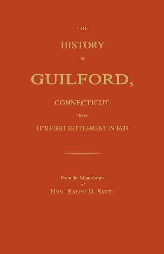 The History of Guilford, Connecticut, From Its: Smith, Ralph D.