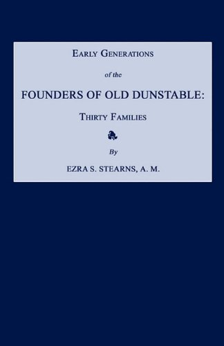 Early Generations of the Founders of Old Dunstable: Thirty Families: Stearns, Ezra S.