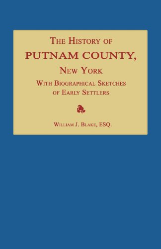 The History of Putnam County, New York With an Enumeration of Its Towns, Villages, Rivers, Creeks, ...