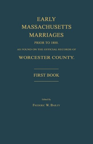 Early Massachusetts Marriages Prior to 1800, as Found on the Official Records of Worcester County. ...
