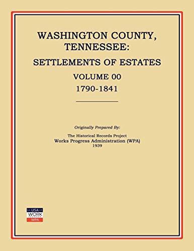 Washington County, Tennessee, Settlements of Estates, Volume 00, 1790-1841: Works Progress ...