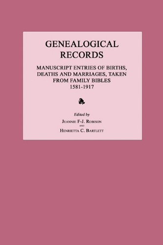 Genealogical Records: Manuscript Entries of Births, Deaths and Marriages, Taken From Family Bibles ...