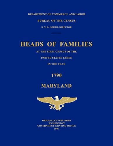 Heads of Families at the First Census of the United States Taken in the Year 1790: Maryland: Bureau...
