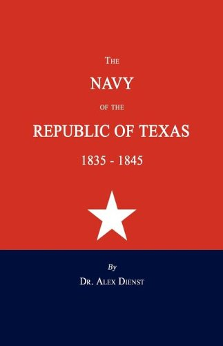 The Navy of the Republic of Texas 1835-1845: Dienst, Dr. Alex