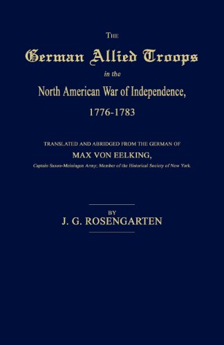 The German Allied Troops in the North American War of Independence, 1776-1783: Rosengarten, J. G. ...