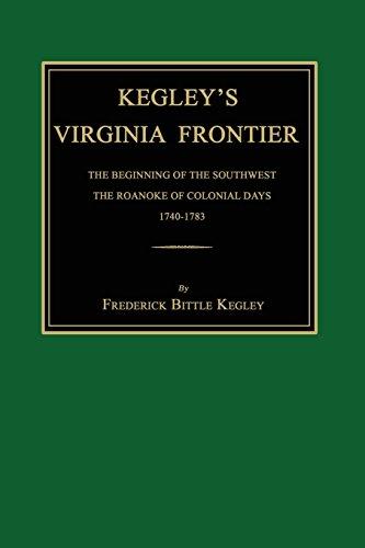 Kegley's Virginia Frontier: The Beginning of the: Kegley, Frederick Bittle