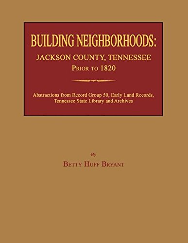 Building Neighborhoods: Jackson County, Tennessee, Prior to 1820: Betty Huff Bryant