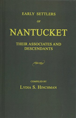 Early Settlers of Nantucket: Their Associates and Descendants: Hinchman, Lydia S., Compiled by