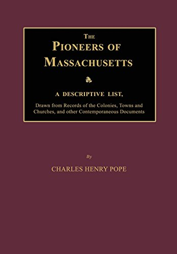 9781596413528: The Pioneers of Massachusetts, A Descriptive List, Drawn from Records of the Colonies, Towns and Churches, and other Contemporaneous Documents