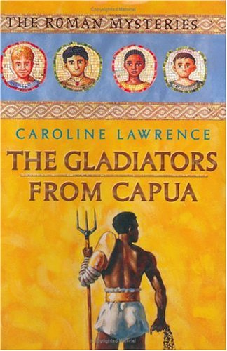 9781596430747: The Gladiators from Capua (Roman Mysteries)