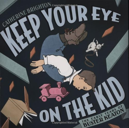 Keep Your Eye on the Kid: The Early Years of Buster Keaton (159643158X) by Catherine Brighton