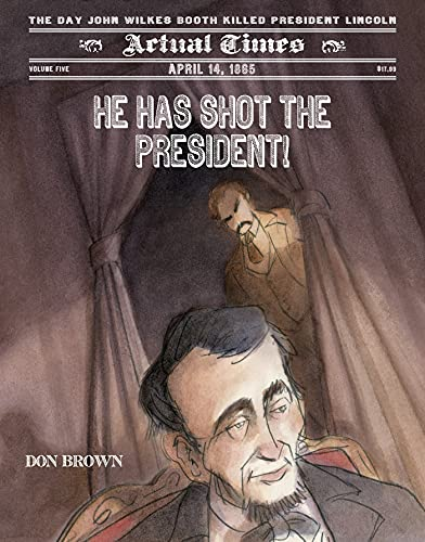 He Has Shot the President!: April 14, 1865: The Day John Wilkes Booth Killed President Lincoln (...