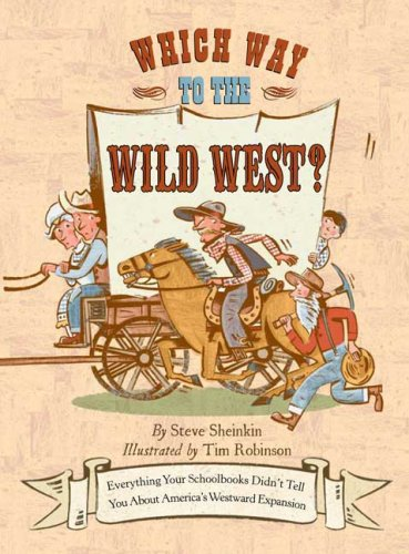 9781596433212: Which Way to the Wild West?: Everything Your Schoolbooks Didn't Tell You About Westward Expansion