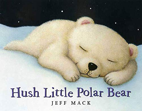 Hush Little Polar Bear: Mack, Jeff