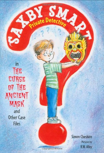 9781596434745: The Curse of the Ancient Mask and Other Case Files (Saxby Smart, Private Detective)