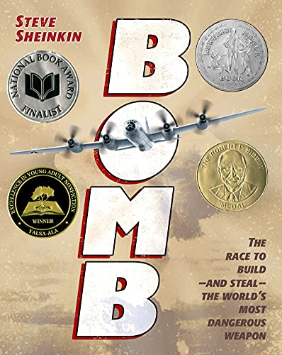 Bomb: The Race to Build and Steal the World's Most Dangerous Weapon: Sheinkin, Steve