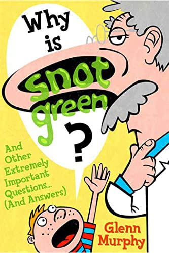 Why Is Snot Green?: Glenn Murphy