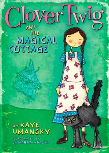 9781596435070: Clover Twig and the Magical Cottage