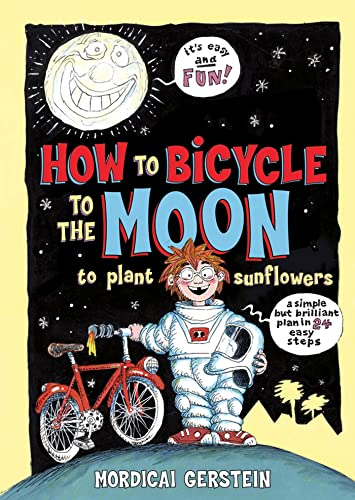 How to Bicycle to the Moon to Plant Sunflowers: A Simple but Brilliant Plan in 24 Easy Steps: ...