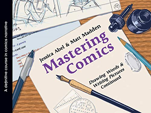Mastering Comics: Drawing Words & Writing Pictures, Continue (Paperback): Jessical Abel