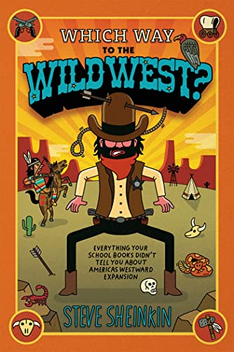 9781596436268: Which Way to the Wild West?: Everything Your Schoolbooks Didn't Tell You About Westward Expansion