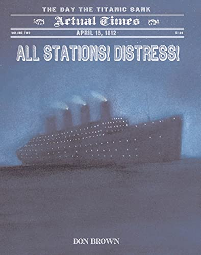 9781596436442: All Stations! Distress!: April 15, 1912: The Day the Titanic Sank (Actual Times)