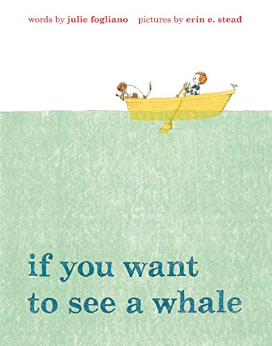 If You Want to See a Whale: Fogliano, Julie; Stead,