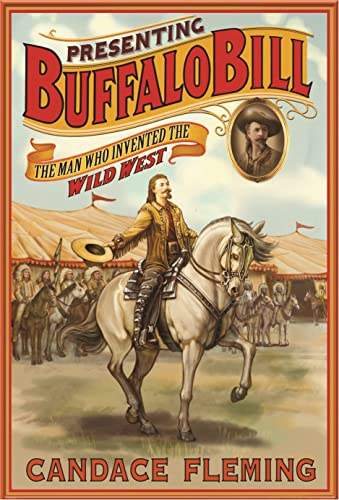 9781596437630: Presenting Buffalo Bill: The Man Who Invented the Wild West