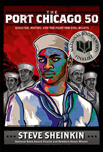 The Port Chicago 50: Disaster, Muting, and the fight for Civil Rights: Sheinkin, Steve