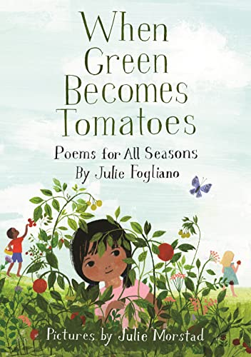9781596438521: When Green Becomes Tomatoes: Poems for All Seasons