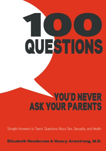 9781596438750: 100 Questions You'd Never Ask Your Parents: Straight Answers to Teens' Questions About Sex, Sexuality, and Health