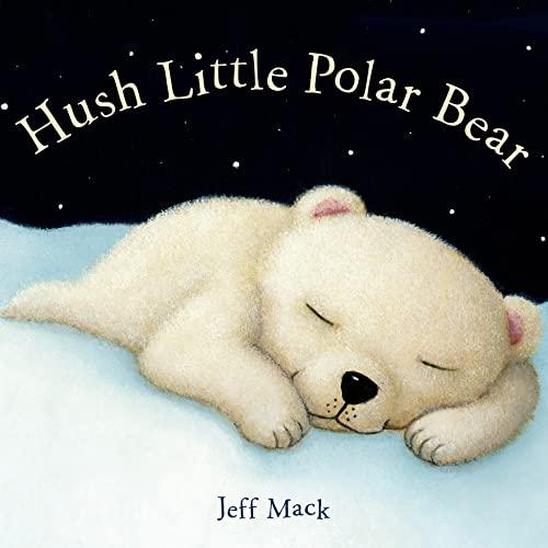 Hush Little Polar Bear: Mack, Jeff