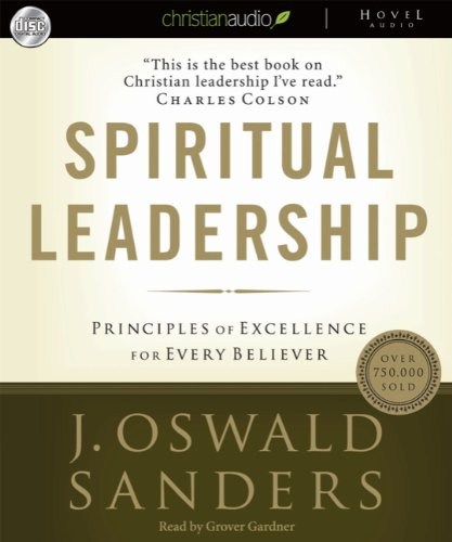 Spiritual Leadership Principles of Excellence for Every: J Oswald Sanders,