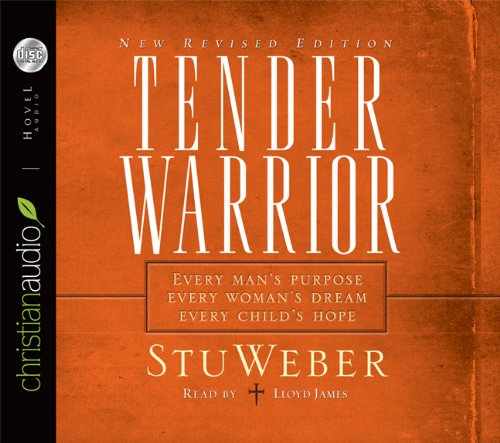 9781596442191: Tender Warrior: Every Man's Purpose, Every Woman's Dream, Every Child's Hope