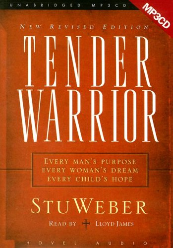 9781596442207: Tender Warrior: Every Man's Purpose, Every Woman's Dream, Every Child's Hope