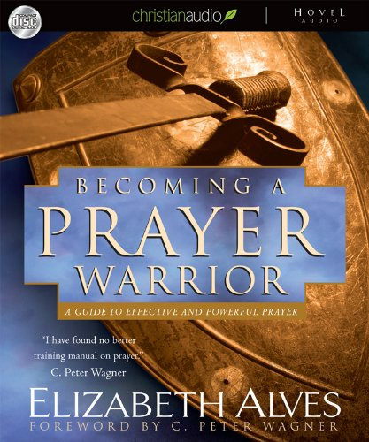 9781596442474: Becoming A Prayer Warrior: A Guide to Effective and Powerful Prayer