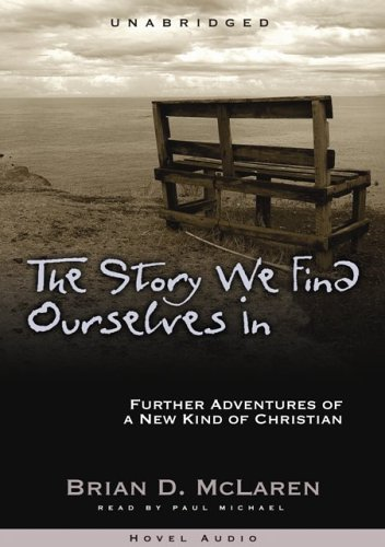 9781596443204: The Story We Find Ourselves In: Further Adventures of a New Kind of Christian