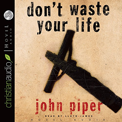 Don't Waste Your LIfe: Piper, John