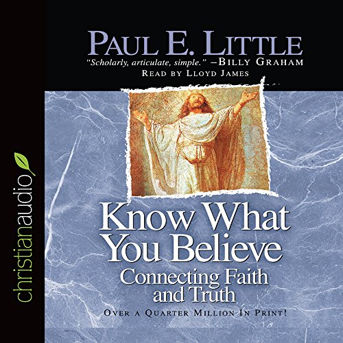 9781596443914: Know What You Believe: Connecting Faith and Truth