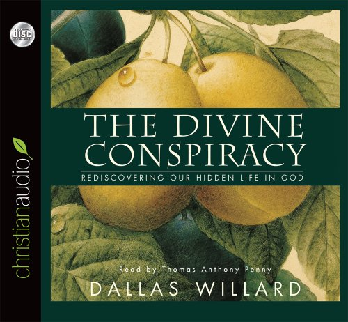 Divine Conspiracy: Rediscovering Our Hidden Life in God: Willard, Dallas/ Penny, Thomas Anthony (...