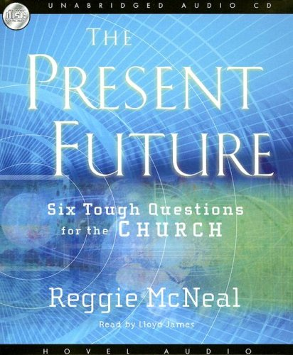 The Present Future: Six Tough Questions for the Church (1596444568) by Reggie McNeal