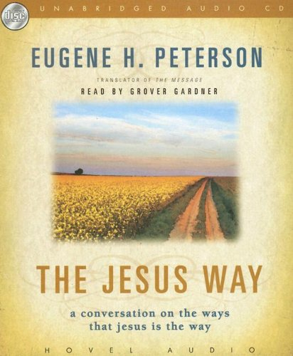 The Jesus Way: A Conversation on the Ways that Jesus is the Way: Peterson/ Eugene H.
