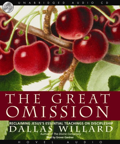 The Great Omission: Reclaiming Jesus's Essential Teachings on Discipleship: Willard, Dallas