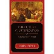 9781596445512: The Future of Justification: A Response to N.T. Wright