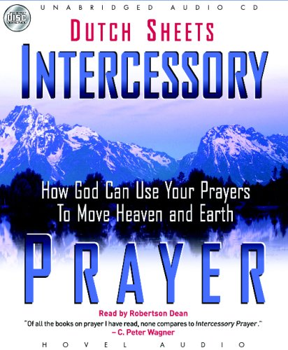 Intercessory Prayer: How God Can Use Your Prayers to Move Heaven and Earth (159644553X) by Dutch Sheets