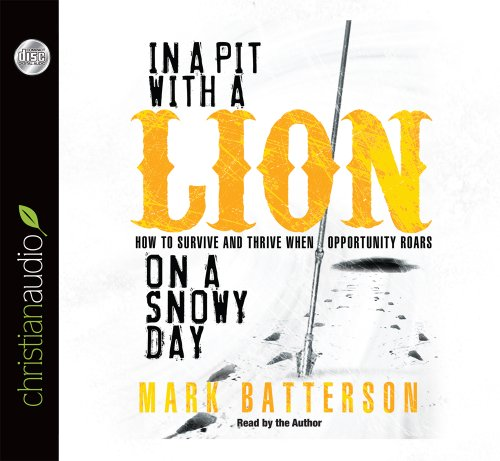 In a Pit with a Lion on a Snowy Day: How to Survive and Thrive When Opportunity Roars: Mark ...