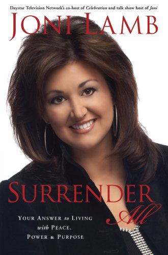 9781596446571: Surrender All: Your Answer to Living with Peace, Power, and Purpose