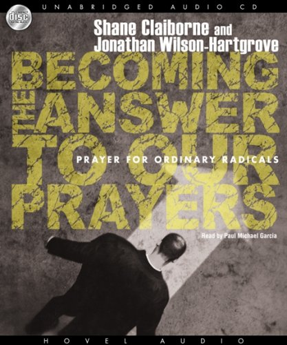 9781596446625: Becoming the Answer to Our Prayers: Prayer for Ordinary Radicals