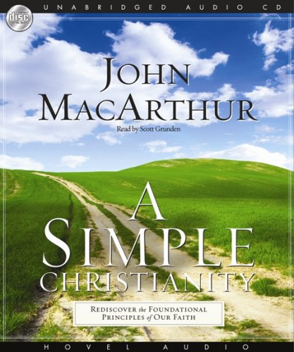 9781596446717: A Simple Christianity: Rediscover the Principle Foundations of Faith