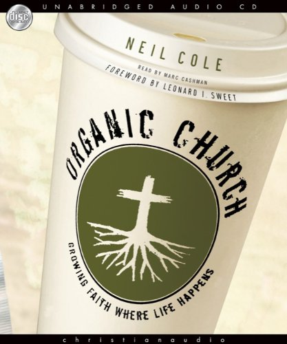 Organic Church: Growing faith where life happens: Cole, Neil